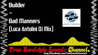 Builder - Bad Manners (Luca Antolini DJ Mix)