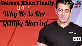Salman Khan Finally Reveals || Why He Is Not Getting Married || And The Reason Is Legit