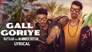 Gall Goriye | Lyrical Video | Zero To Infinity | Raftaar | Maninder Buttar | Jaani