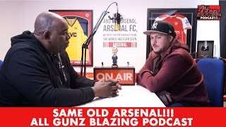 Same Old Arsenal!!! | All Gunz Blazing Podcast (Ft Robbie & DT)