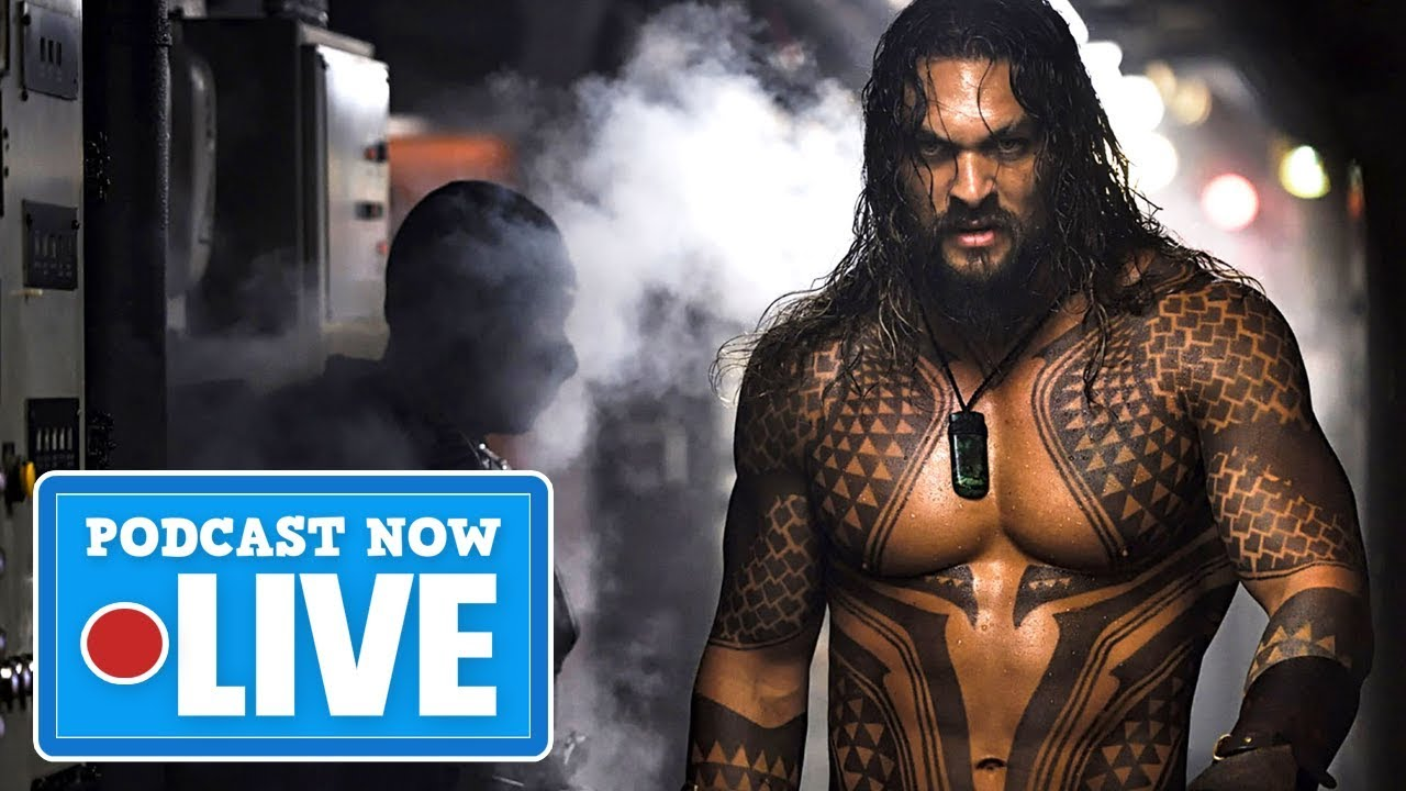 Aquaman Looks Very Disappointing - Podcast Now Live Ep.90 (T.1)