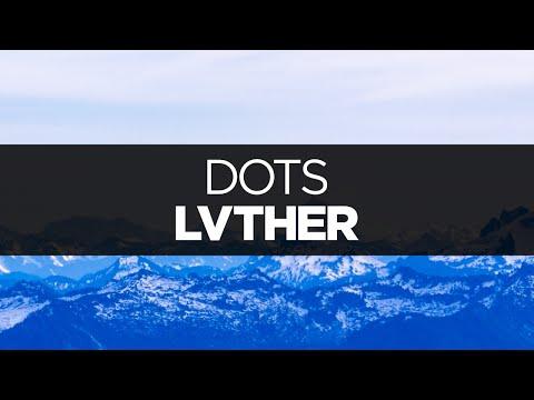 [LYRICS] LVTHER - Dots (ft. Jenny Broke The Window)
