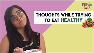 Thoughts You Have While Trying To Eat Healthy - POPxo