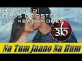 3D Audio | Na Tum Jaano Na Hum | Bass Boosted | Kaho Naa Pyaar Hai | Virtual 3d Audio | HQ