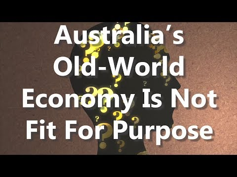 Australia's Old-World Economy Is Not Fit For Purpose