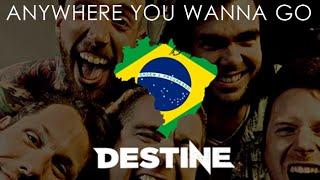 Destine - Anywhere You Wanna Go (LYRIC VIDEO) DESTINE BRASIL!