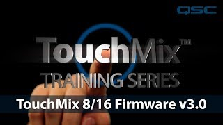 TouchMix-8/16 Firmware v3.0 Overview
