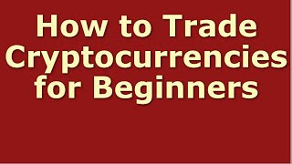 How to Trade Cryptocurrencies for Beginners | Cryptocurrencies for Dummies