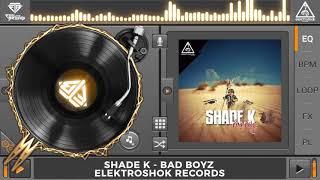 Shade K - Bad Boyz (Original Mix) mp3