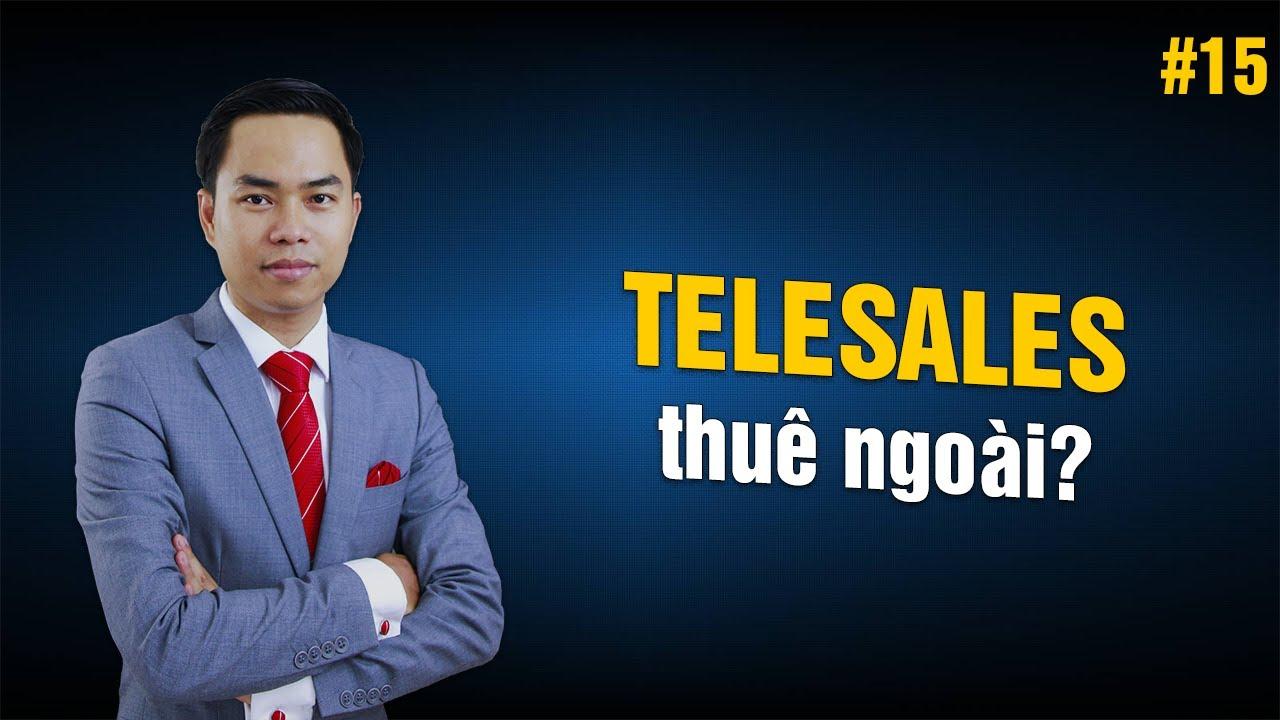 [Kỹ năng Telesales] Bài 15: Sử dụng các dịch vụ Telesales thuê ngoài | PA Marketing