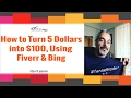 How to Turn 5 Dollars into $100 using Fiverr and Bing - Free Tips