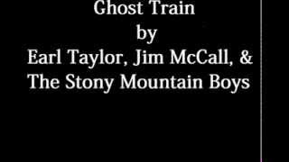 Ghost Train - Earl Taylor Jim McCall & The Stony Mountain Boys