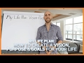 My Life Plan: How To Create A Vision, Purpose & Goals For Your Life