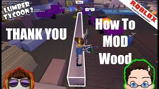 Roblox - Lumber Tycoon 2 - You Taught Me How To Mod Wood! :D