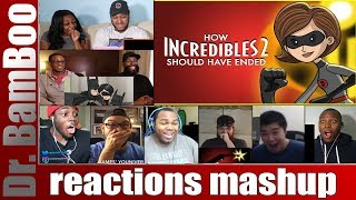 How Incredibles 2 Should Have Ended REACTIONS MASHUP