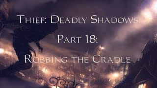 Thief: Deadly Shadows -18- Robbing the Cradle
