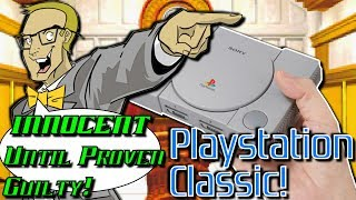 The PlayStation Classic is INNOCENT Until Proven Guilty!
