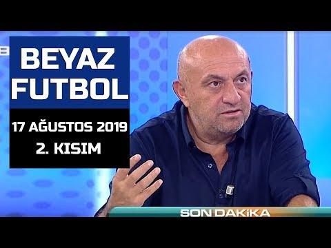 (..) Beyaz Futbol 17 Ağustos 2019 Kısım 2/2 - Beyaz TV