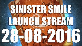 Sinister Smile Launch Stream ~ 28-08-2016 ~ 9PM GMT +2 ~ Sir Ayme