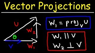 Calculus 3 - Vector Projections & Orthogonal Components