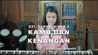 Ost Habibie & Ainun 3 - Kamu dan Kenangan (Putri Cover)