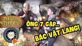 Ông 7 gặp Bác Vật Lang lời kể rùng rợn Địa Huyệt Núi Cấm | THẤT SƠN HUYỀN BÍ 10| Dr. Vat Lang's Cave