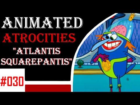 """Animated Atrocities #30: """"Atlantis Squarepantis"""" [Spongebob]"""