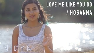 Ellie Goulding - Love Me Like You Do | Hosanna (Vidya Mashup Cover)