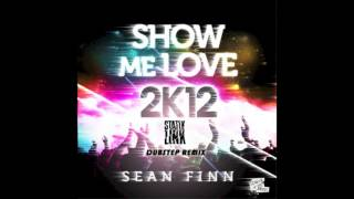 Show Me Love (Sean Finn)-Statik Link Dubstep Remix