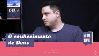 O Conhecimento de Deus | Clube do Livro | Episódio 08 | Sem. Leonardo Campanha | IPP TV