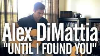 Alex DiMattia - Until I Found You
