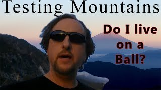 Do I live on a Ball Testing Mountains Flat Earth