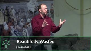 Beatifully Wasted (Sermon 2/28/21)