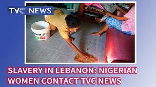 Gambar cover Domestic Slavery in Lebanon: Nigerian women in Penal Servitude contact TVC NEWS