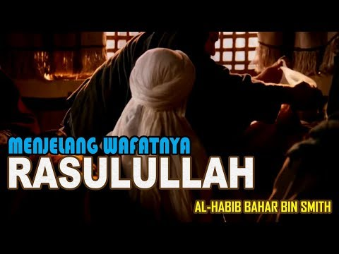 SEDIH!! Detik Detik Wafatnya Rasulullah | Habib Bahar Bin Smith