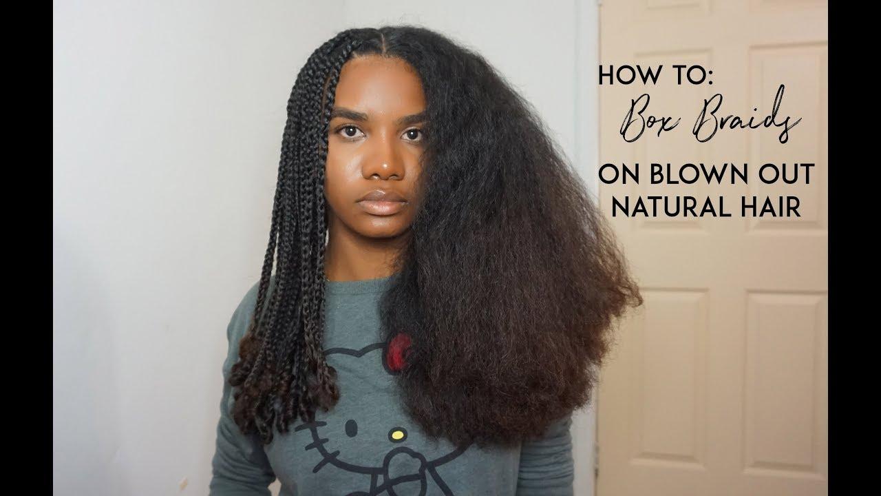 How To Box Braids On Blown Out Natural Curly Hair Meriah John