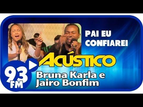 Bruna Karla e Jairo Bonfim - PAI, EU CONFIAREI - Acústico 93 ...