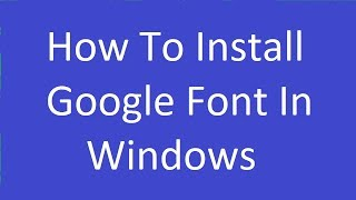 How To Install Google Fonts In Windows?