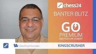 Kingscrusher Banter Blitz Chess – September 2, 2018