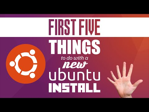 First Five Things To Do With A New Ubuntu Install