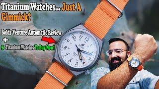 Are Titanium Watches Just A Gimmick? (Boldr Venture Automatic Review)