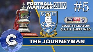 Let's Play FM19 Journeyman | Sheffield Wednesday S6 E5 | FA CUP QUARTER FINAL | Football Manager