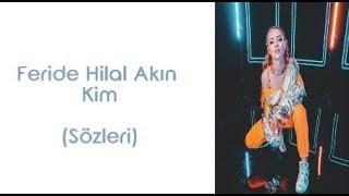 Feride Hilal Akın - Kim (Lyrics/Şarkı Sözleri)