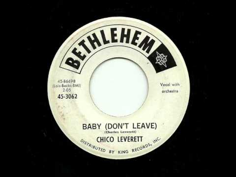 Chico Leverett - Baby (Don't Leave) (Bethlehem)