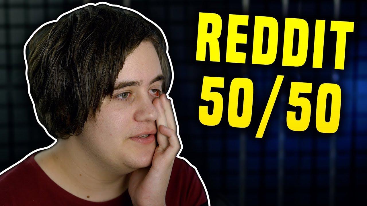 reddit true 50/50