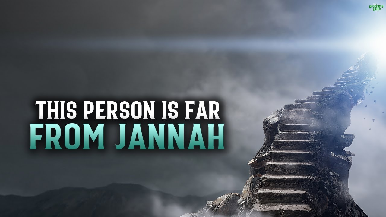THIS PERSON IS VERY FAR FROM ENTERING JANNAH