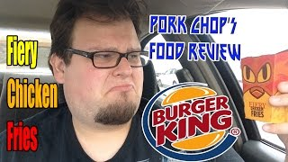 Pork Chop's Food Review: Burger King's Fiery Chicken Fries