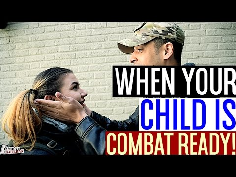 When Your Child Is Combat Ready!