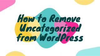 How to Remove Uncategorized in WordPress