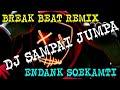 Gambar cover DJ SAMPAI JUMPA BREAK BEAT REMIX  Endank  Soekamti  Hot Dj Mania.